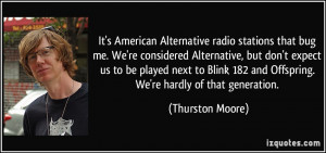 It's American Alternative radio stations that bug me. We're considered ...