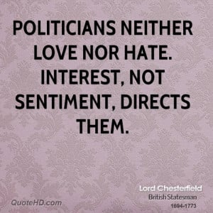 Politicians neither love nor hate. Interest, not sentiment, directs ...