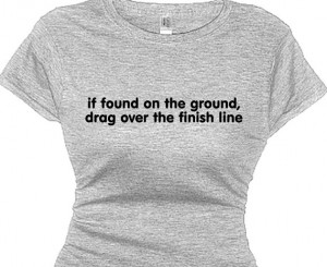 If found on ground drag over finish line Funny Competition Running Tee ...
