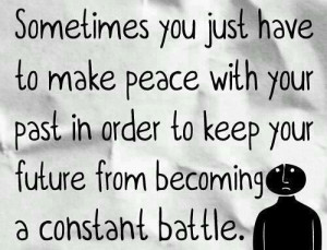 Make peace with your past....