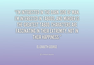 Quote Elizabeth George Im Interested In The Dark Side Of 178696png