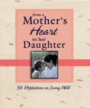 From a Mother's Heart to Her Daughter: 50 Reflections on Living ...
