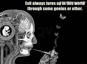 Evil Always Turns Up In This World Through Some Genius Or Other