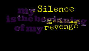 My Silence Is The Beginning Of My Revenge