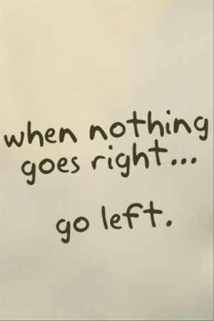 funny-quotes-when-nothing-goes-right-go-left