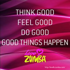 ... good, good things happen. // Love Zumba #quote redwards.zumba.com More