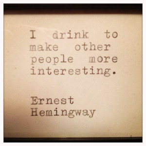 Drink To Make Other People More Interesting - Alcohol Quote