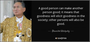 ... will elicit goodness in the society; other persons will also be good