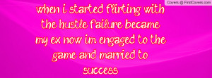 ... my ex. now i'm engaged to the game and married to success. , Pictures