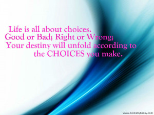 life-is-all-about-choices-good-or-bad-right-or-wrong-your-destiny-will ...