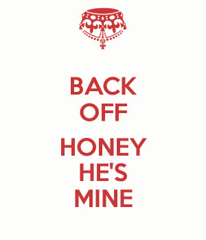 Hes Mine Back Off Back off.
