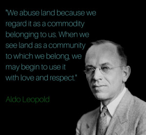 Aldo Leopold quote: We abuse land because we regard it as a commodity ...