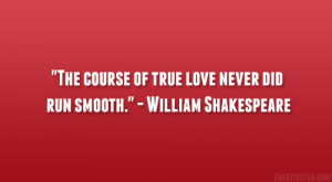 "... course of true love never did run smooth."" – William Shakespeare"