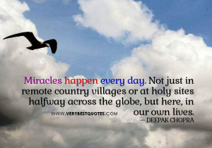 Miracles happen every day. Not just in remote country villages or at ...