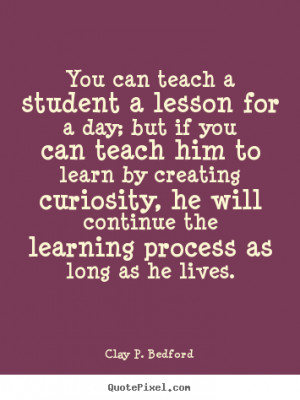... Learn By Creating Curiosity, He Will Continue The Learning Process As