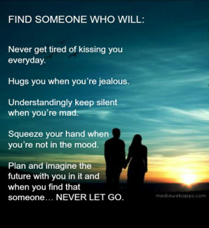 someone who'll never get tired of kissing you everyday who'll hug you ...