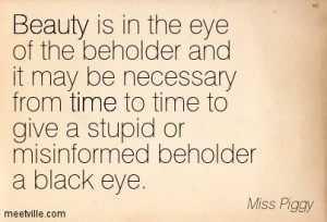Miss Piggy quotes: love, beauty, time