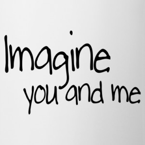 Imagine Me And You Quotes You and me