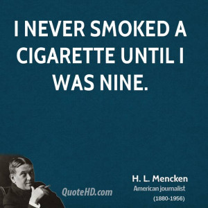 never smoked a cigarette until I was nine.