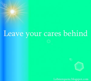 Leave your cares behind #quote