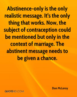 Abstinence-only is the only realistic message. It's the only thing ...