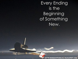 Every ending is the beginning of something new.