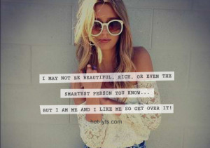 may not be beautiful, rich or even the smartest person you know