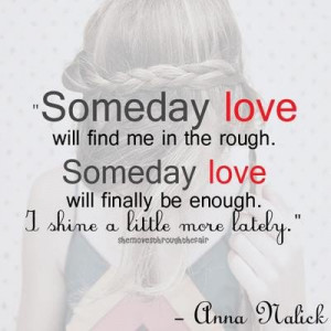 Someday love will find me rough