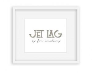 Jet Lag Is For Amateurs - 8x10 Digi tal Download - inspirational quote ...