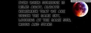 ... we are under the same sky, looking at the same sun, moon and stars