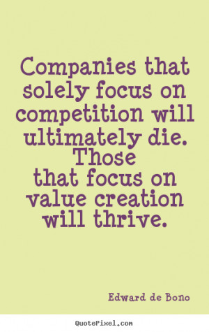 Edward De Bono picture quotes - Companies that solely focus on ...
