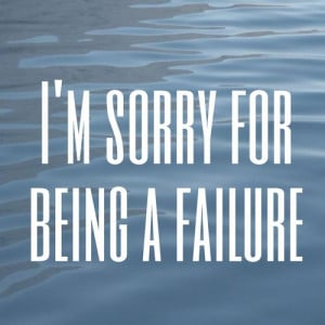 sorry for being such a failure.