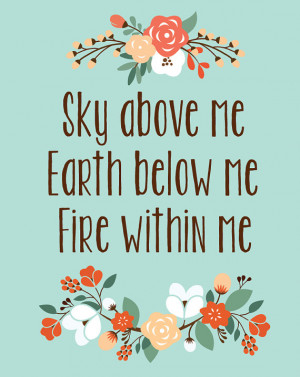 Sky Above Me, Earth Below Me, Fire Within Me Quote Print Instant ...