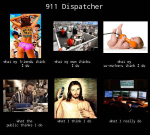 What my friends think I do – what I actually do – 911 dispatcher
