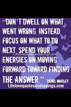 Keep Moving Forward Quotes Don't dwell move forward quote