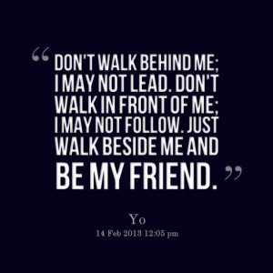 Quotes Picture: don't walk behind me; i may not lead don't walk in ...