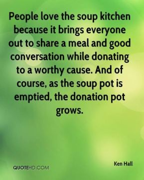 Ken Hall - People love the soup kitchen because it brings everyone out ...