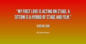My first love is acting on stage. A sitcom is a hybrid of stage and ...