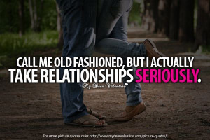 ... me old fashioned, but I actually take relationships seriously. #quotes