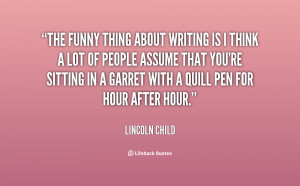 quote-Lincoln-Child-the-funny-thing-about-writing-is-i-153357.png