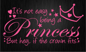 ITS NOT EASY BEING A PRINCESS Wall sticker quote WQ51
