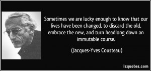 ... , and turn headlong down an immutable course. - Jacques-Yves Cousteau