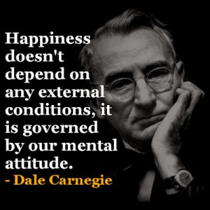 ... conditions, it is governed by our mental attitude. - Dale Carnegie