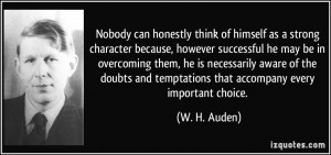 Nobody can honestly think of himself as a strong character because ...