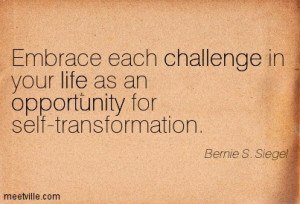 ... Your Life As An Opportunity For Self Transformation - Challenge Quotes