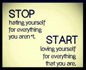Quotes About Hating Yourself stop hating yourself for