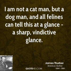 ... -thurber-comedian-quote-i-am-not-a-cat-man-but-a-dog-man-and-all.jpg