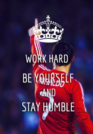 Work hard be yourself and stay humble football quote
