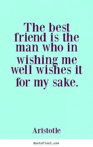 Friendship quote - The best friend is the man who in wishing me well ...