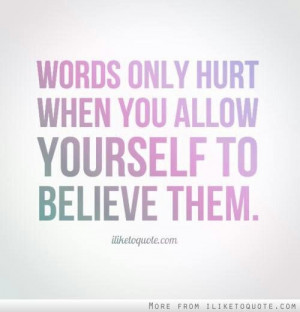 Words only hurt when....